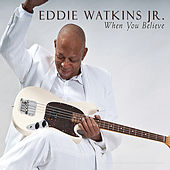 When You Believe by Eddie Watkins Jr