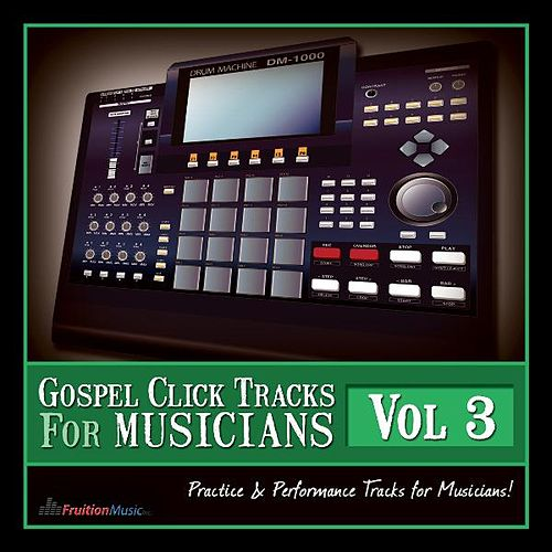 Gospel Click Tracks for Musicians Vol. 3 by Fruition Music Inc.