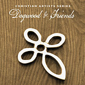 Christian Artists Series: Dogwood & Friends by Various Artists