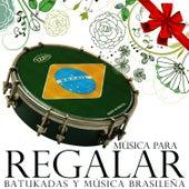 Música para Regalar. Batukadas y Música Brasileña by Samba Brazilian Batucada Band