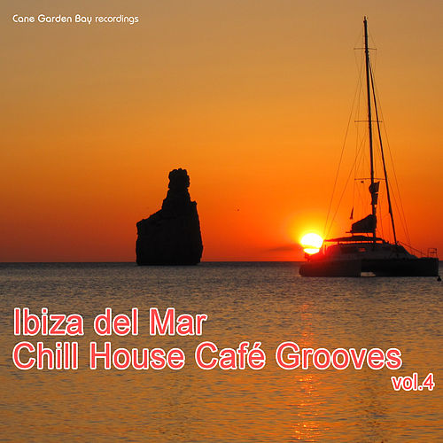 Ibiza del Mar - Cafe' Chill House Party, Vol. 4 by Various Artists