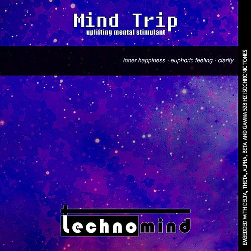 Mind Trip: Uplifting Mental Stimulant by Techno Mind