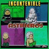 Incontenible by Banda Astilleros