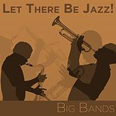 Let There Be Jazz! Big Bands by Various Artists