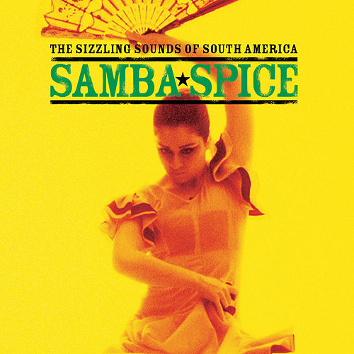 Samba Spice … The Sizzling Sounds of South America by Various Artists