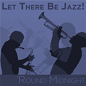 Let There Be Jazz! 'Round Midnight by Various Artists