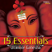 15 Essentials Ultimate Ganesha by Various Artists