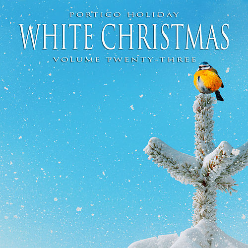Portico Holiday: White Christmas, Vol. 23 by Various Artists