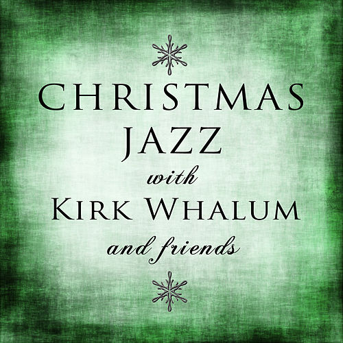 Christmas Jazz With Kirk Whalum and Friends by Various Artists