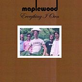 Everything I Own by Maplewood