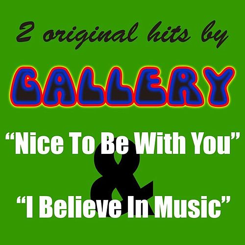 2 Original Hits By Gallery: Nice To Be With You & I Believe In Music - Single by Gallery