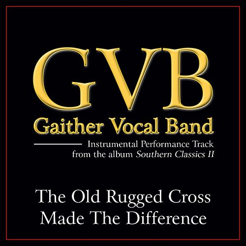 The Old Rugged Cross Made the Difference Performance Tracks by Gaither Vocal Band
