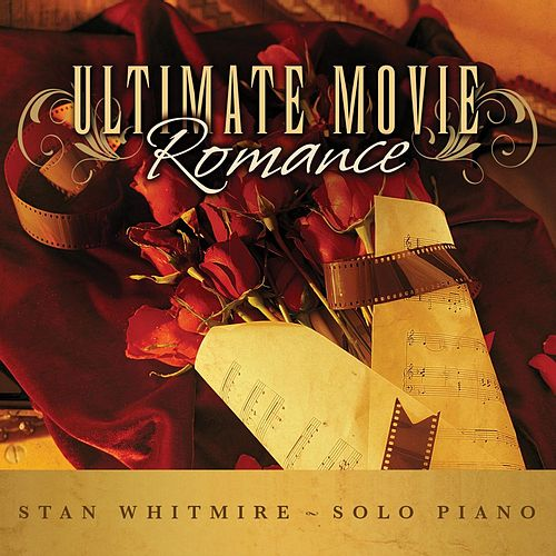 Ultimate Movie Romance: Romantic Movie Songs on Solo Piano by Stan Whitmire