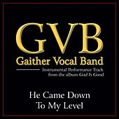 He Came Down to My Level Performance Tracks by Gaither Vocal Band