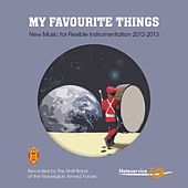 My Favourite Things - New Music for Flexible Instrumentation 2012-2013 by The Staff Band Of The Norwegian Armed Forces
