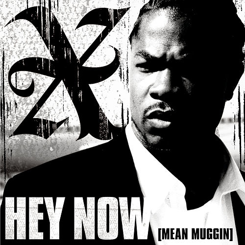 Hey Now (Mean Muggin) by Xzibit