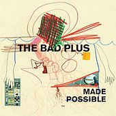 Made Possible by The Bad Plus