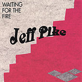 Waiting For The Fire by Jeff Pike