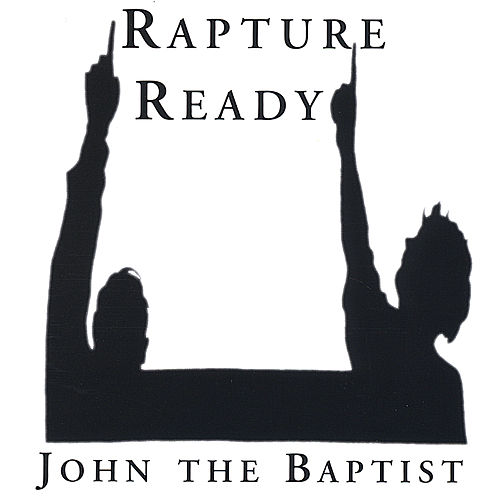 Rapture Ready by John The Baptist