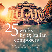 25 Works by 25 Italian Composers - Verdi - Vivaldi - Puccini - Monteverdi - Rossini by Various Artists