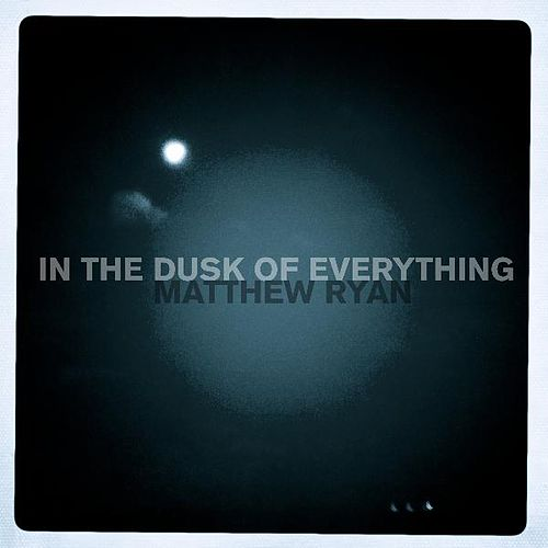 In the Dusk of Everything by Matthew Ryan