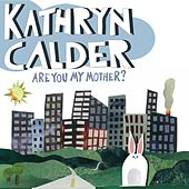 Are You My Mother? by Kathryn Calder