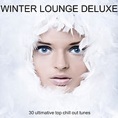 Winter Lounge Deluxe - 30 Ultimative Top Chill Out Tunes by Various Artists
