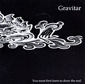 You Must First Learn To Draw The Real by Gravitar