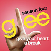 Give Your Heart A Break (Glee Cast Version) by Glee Cast