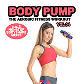 Body Pump Vol. 4 - The Aerobic Fitness Workout (incl. 2 Nonstop Body Shape Mixes) by Various Artists