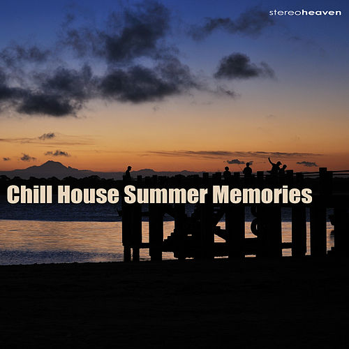Chill House Summer Memories by Various Artists