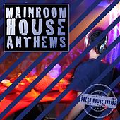 Mainroom House Anthems by Various Artists