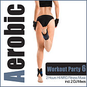 Aerobic Workout Party 6 - 2 Hours Hi-NRG Fitness Music (incl. 2 DJ Mixes By DJ Shape) by Various Artists