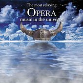 The Most Relaxing Opera Music.... by Various Artists
