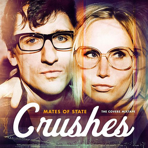 Crushes (The Covers Mixtape) by Mates of State