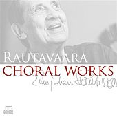 Rautavaara: Choral Works by Various Artists