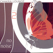 Chakra Lounge Volume 2 by No Noise