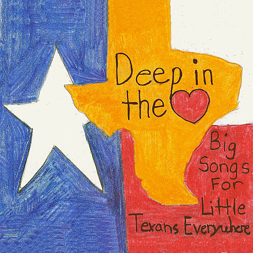 Deep In The Heart: Big Songs For Little Texans Everywhere by Various Artists