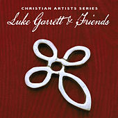 Christian Artists Series: Luke Garrett & Friends by Various Artists