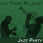 Let There Be Jazz! Jazz Party by Various Artists