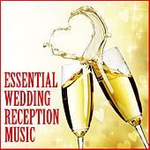 Essential Wedding Reception Music by Various Artists