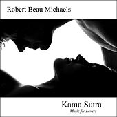 Kama Sutra: Music for Lovers by Robert Beau Michaels