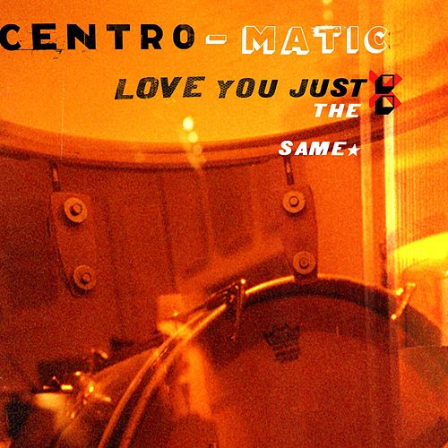 Love You Just The Same by Centro-Matic