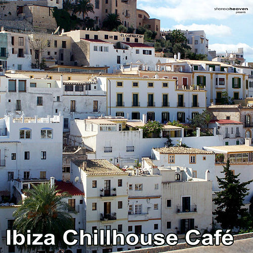 Ibiza Chillhouse Café by Various Artists