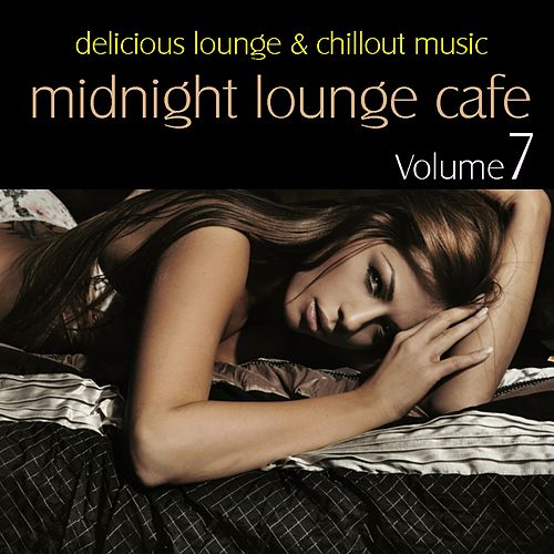 Midnight Lounge Cafe, Vol. 7 - Delicious Lounge & Chillout Music by Various Artists