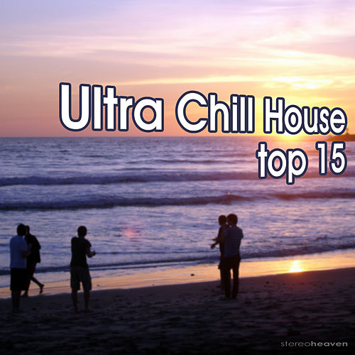 Ultra Chill House Top15 by Various Artists