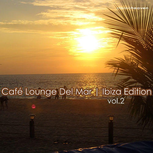Café Lounge Del Mar | Ibiza Edition Vol.2 by Various Artists