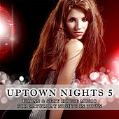 Uptown Nights, Vol. 5 - Urban & Sexy House Music by Various Artists