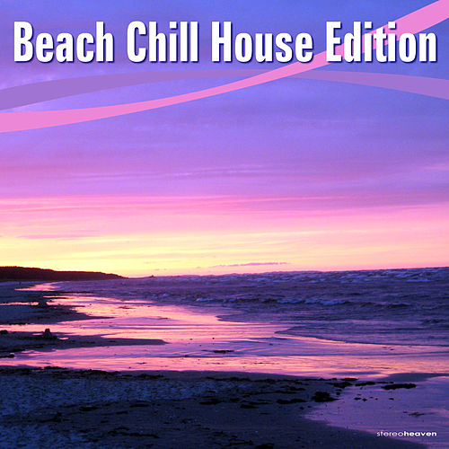 Beach Chill House Edition by Various Artists
