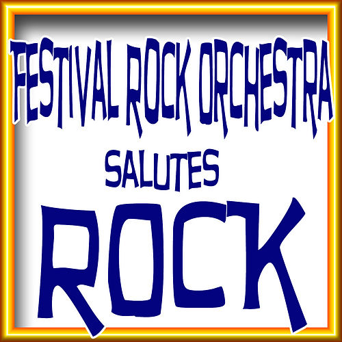 Festival Rock Orchestra Salutes Rock by The Festival Rock Orchestra